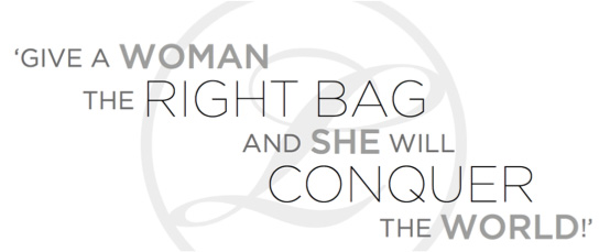 Give a woman the right bag and she will conquer the world!
